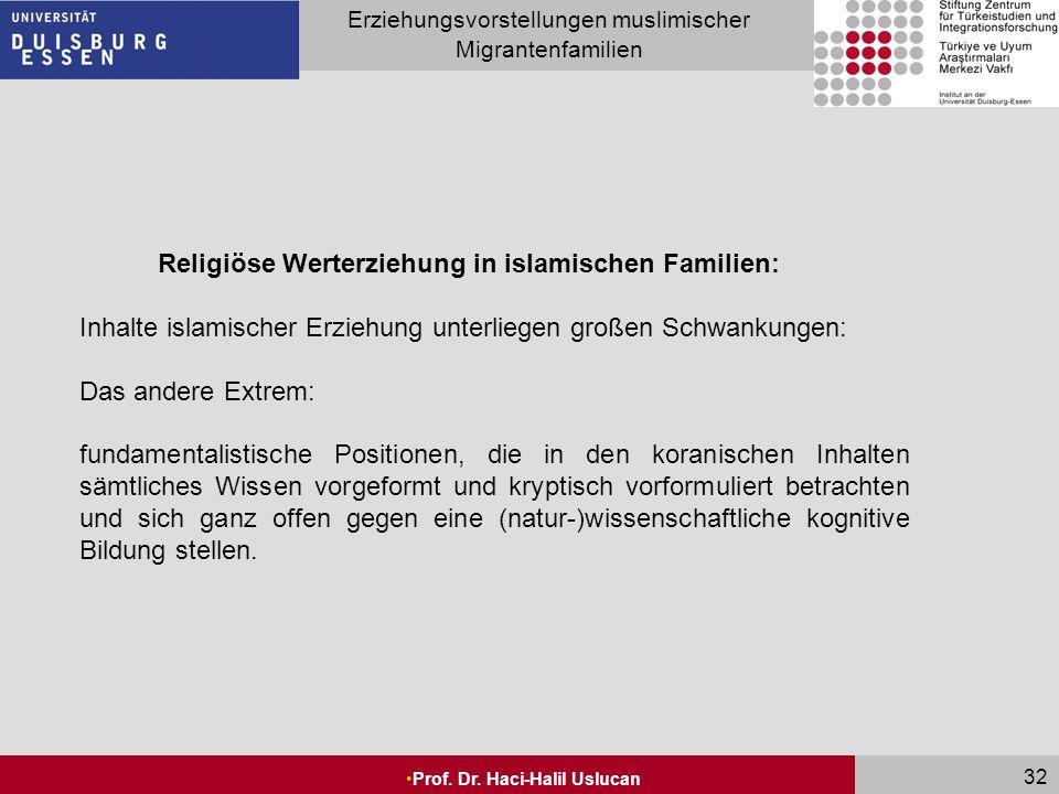 Seite 32 Erziehungsvorstellungen muslimischer Migrantenfamilien Prof. Dr. Haci-Halil Uslucan 32 Religiöse Werterziehung in islamischen Familien: Inhal