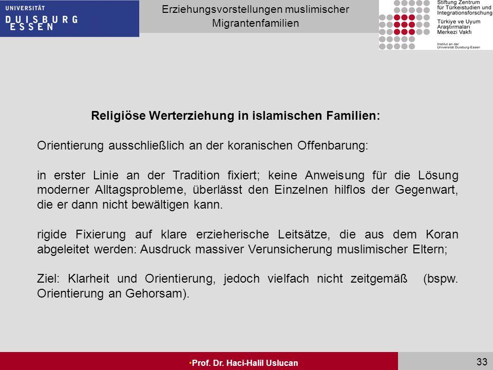 Seite 33 Erziehungsvorstellungen muslimischer Migrantenfamilien Prof. Dr. Haci-Halil Uslucan 33 Religiöse Werterziehung in islamischen Familien: Orien