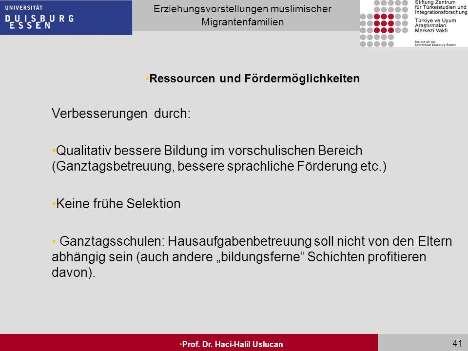 Seite 41 Erziehungsvorstellungen muslimischer Migrantenfamilien Prof. Dr. Haci-Halil Uslucan 41 Seite 41 Ressourcen und Fördermöglichkeiten Verbesseru