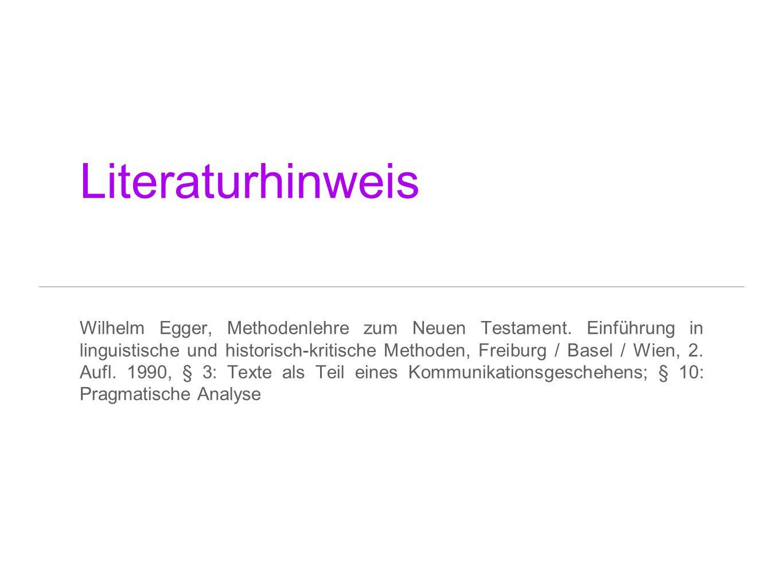 Literaturhinweis Wilhelm Egger, Methodenlehre zum Neuen Testament. Einführung in linguistische und historisch-kritische Methoden, Freiburg / Basel / W
