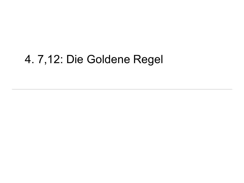 4. 7,12: Die Goldene Regel