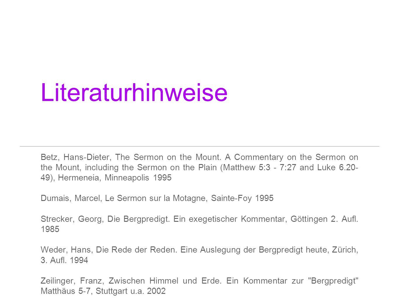 Literaturhinweise Betz, Hans-Dieter, The Sermon on the Mount. A Commentary on the Sermon on the Mount, including the Sermon on the Plain (Matthew 5:3