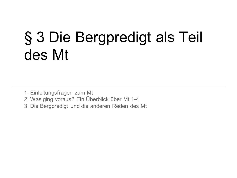 § 3 Die Bergpredigt als Teil des Mt 1. Einleitungsfragen zum Mt 2. Was ging voraus? Ein Überblick über Mt 1-4 3. Die Bergpredigt und die anderen Reden
