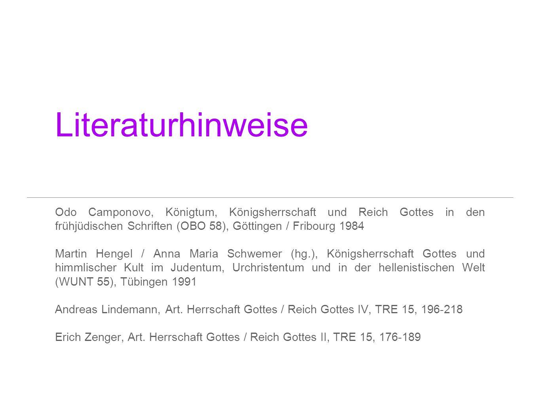 Literaturhinweise Odo Camponovo, Königtum, Königsherrschaft und Reich Gottes in den frühjüdischen Schriften (OBO 58), Göttingen / Fribourg 1984 Martin