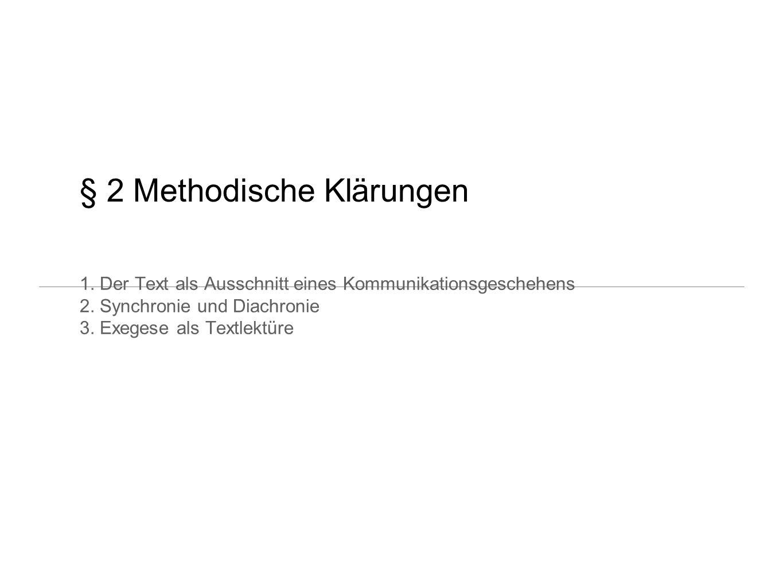 § 2 Methodische Klärungen 1. Der Text als Ausschnitt eines Kommunikationsgeschehens 2. Synchronie und Diachronie 3. Exegese als Textlektüre