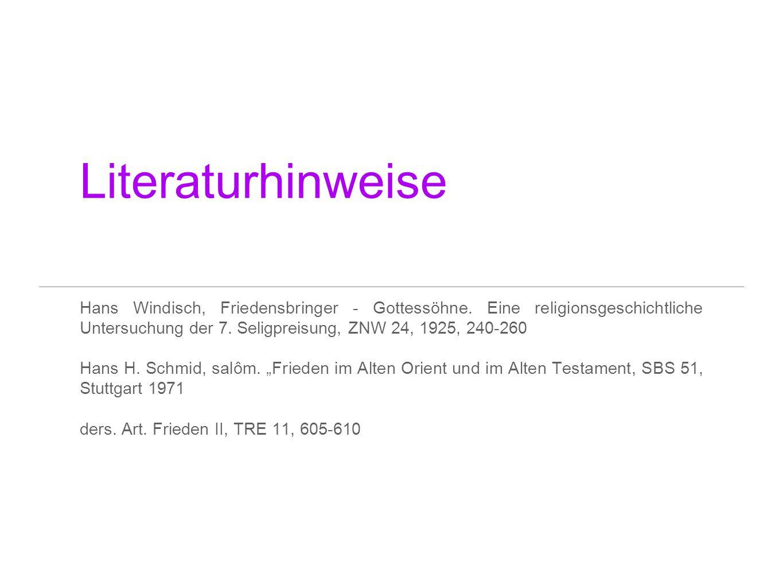 Literaturhinweise Hans Windisch, Friedensbringer - Gottessöhne. Eine religionsgeschichtliche Untersuchung der 7. Seligpreisung, ZNW 24, 1925, 240-260