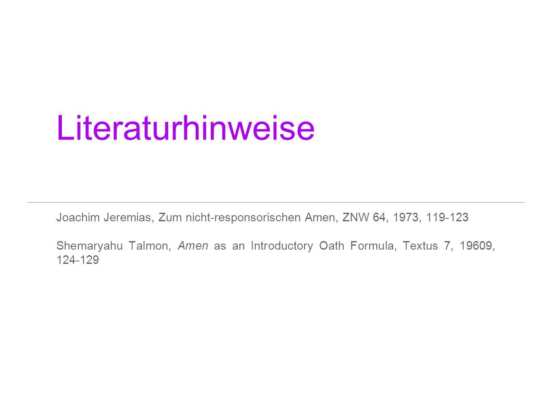 Literaturhinweise Joachim Jeremias, Zum nicht-responsorischen Amen, ZNW 64, 1973, 119-123 Shemaryahu Talmon, Amen as an Introductory Oath Formula, Tex