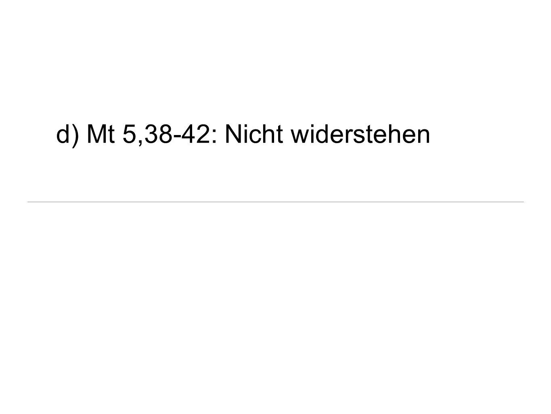 d) Mt 5,38-42: Nicht widerstehen