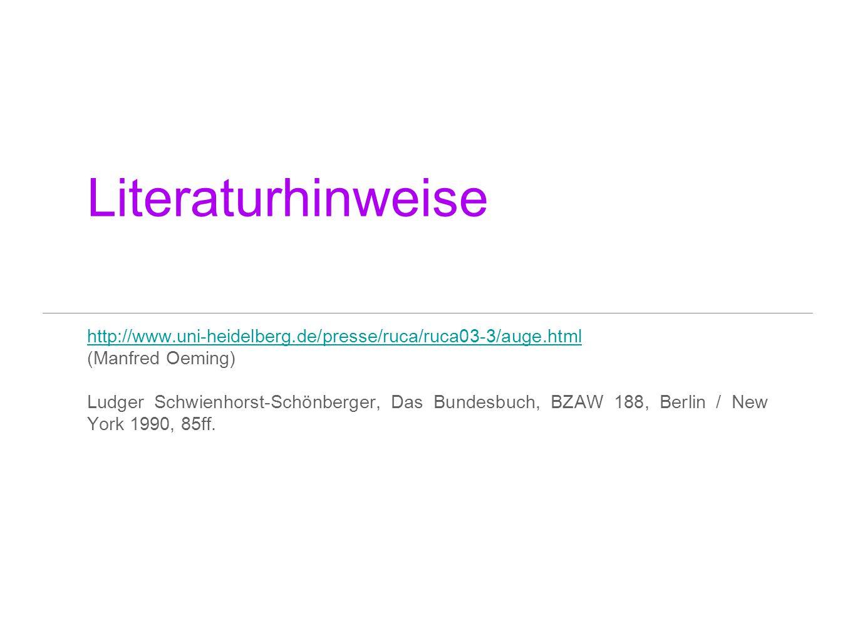 Literaturhinweise http://www.uni-heidelberg.de/presse/ruca/ruca03-3/auge.html (Manfred Oeming) Ludger Schwienhorst-Schönberger, Das Bundesbuch, BZAW 1