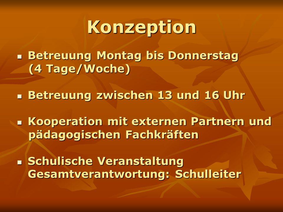 Konzeption Betreuung Montag bis Donnerstag Betreuung Montag bis Donnerstag (4 Tage/Woche) (4 Tage/Woche) Betreuung zwischen 13 und 16 Uhr Betreuung zw