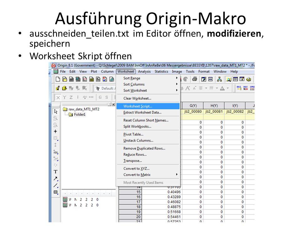 Ausführung Origin-Makro ausschneiden_teilen.txt im Editor öffnen, modifizieren, speichern Worksheet skribt öffnen ausschneiden_teilen.txt hinaeinkopieren (copy/paste).