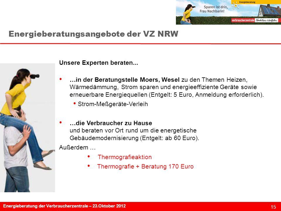 15 Energieberatung der Verbraucherzentrale – 23.Oktober 2012 Energieberatungsangebote der VZ NRW Unsere Experten beraten...