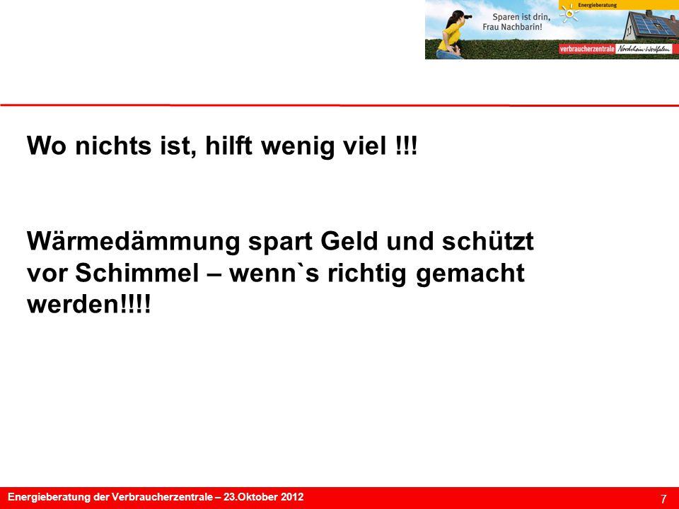 7 Energieberatung der Verbraucherzentrale – 23.Oktober 2012 Wo nichts ist, hilft wenig viel !!.