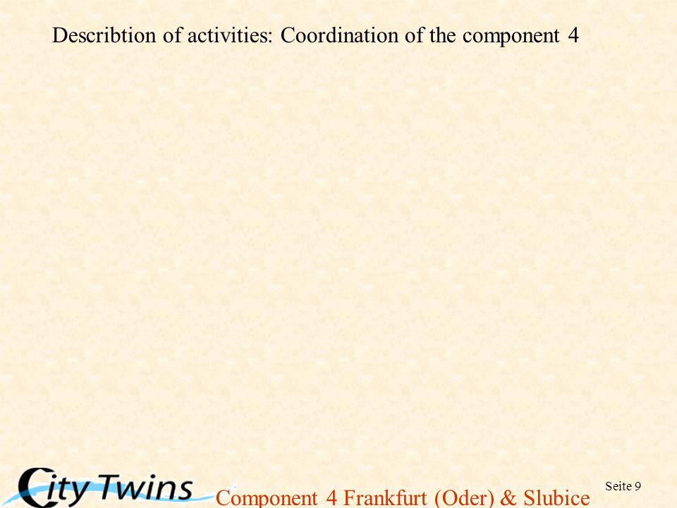Component 4 Frankfurt (Oder) & Slubice Seite 9 Describtion of activities: Coordination of the component 4