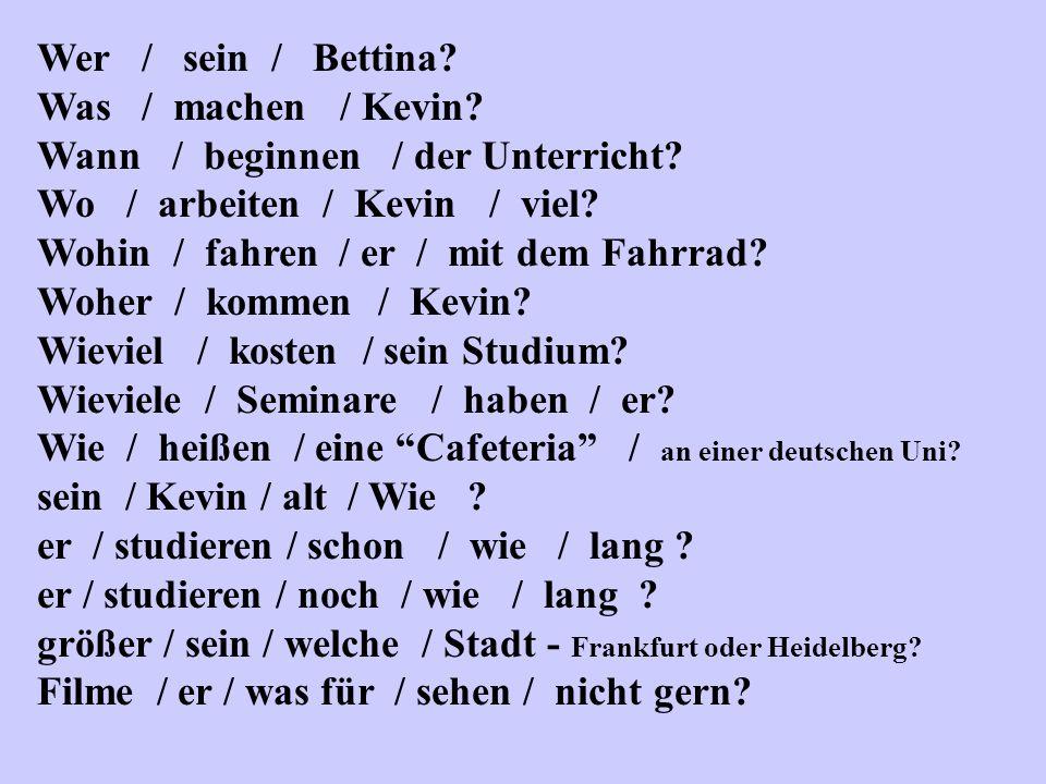 Wer ist Bettina.Was macht Kevin. Wann beginnt der Unterricht.