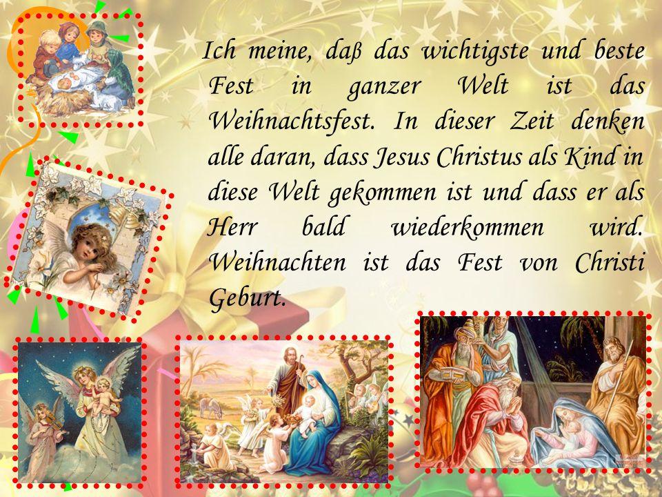 Ich meine, da β das wichtigste und beste Fest in ganzer Welt ist das Weihnachtsfest.