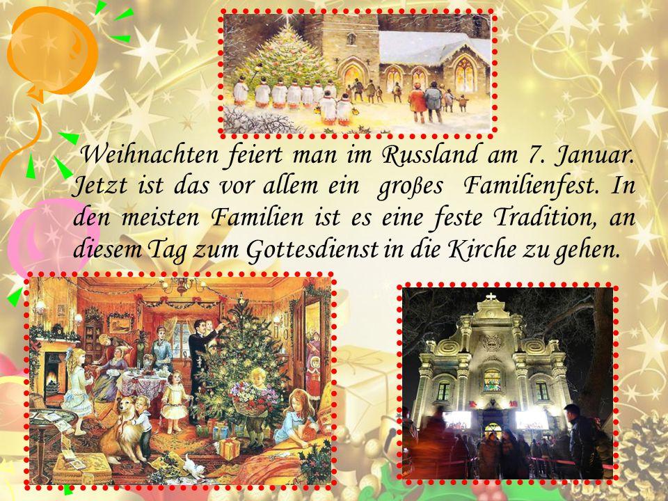 Weihnachten feiert man im Russland am 7.Januar. Jetzt ist das vor allem ein gro β es Familienfest.