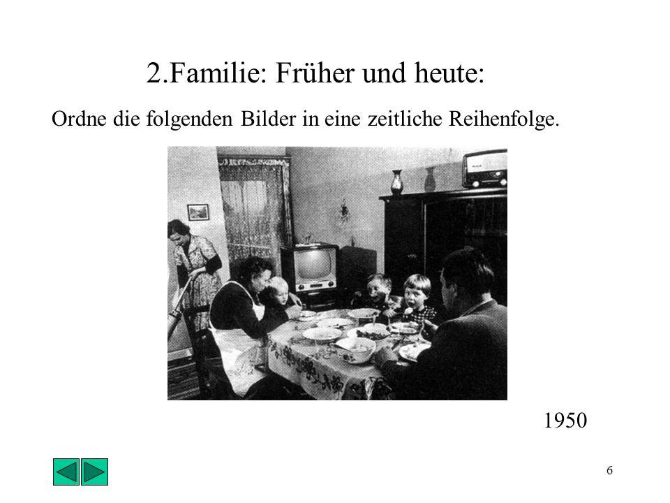 6 Ordne die folgenden Bilder in eine zeitliche Reihenfolge. 2.Familie: Früher und heute: 1950