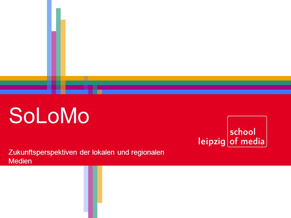 SoLoMo Zukunftsperspektiven der lokalen und regionalen Medien