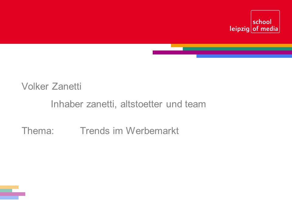 Volker Zanetti Inhaber zanetti, altstoetter und team Thema:Trends im Werbemarkt