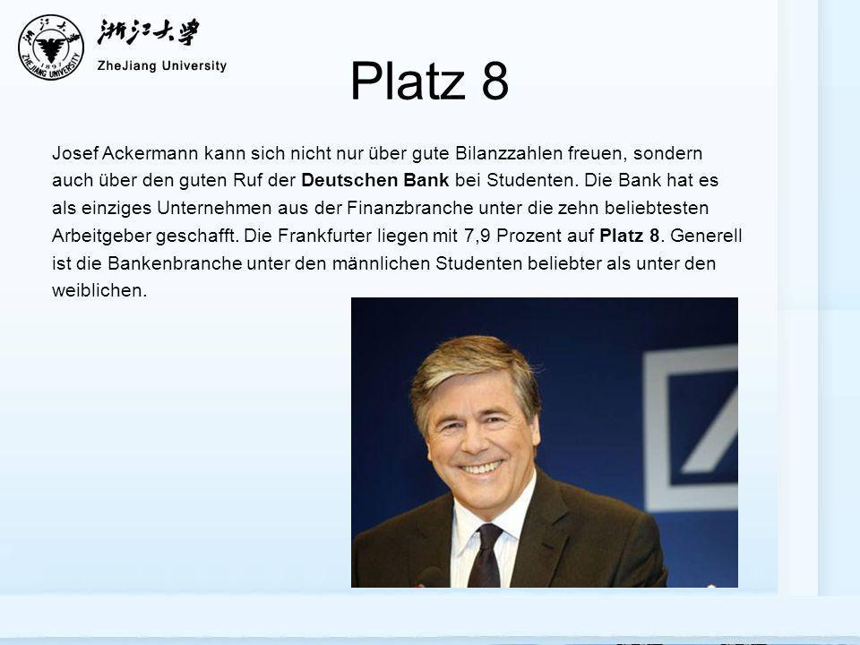 Platz 8 Josef Ackermann kann sich nicht nur über gute Bilanzzahlen freuen, sondern auch über den guten Ruf der Deutschen Bank bei Studenten. Die Bank