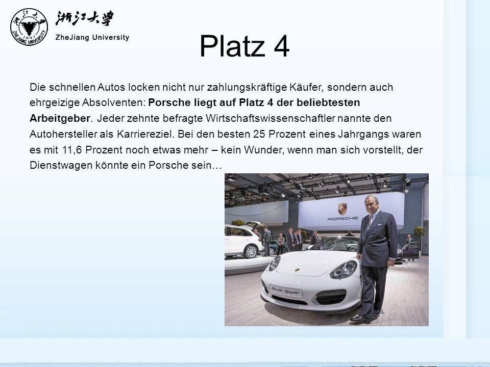 Platz 4 Die schnellen Autos locken nicht nur zahlungskräftige Käufer, sondern auch ehrgeizige Absolventen: Porsche liegt auf Platz 4 der beliebtesten Arbeitgeber.