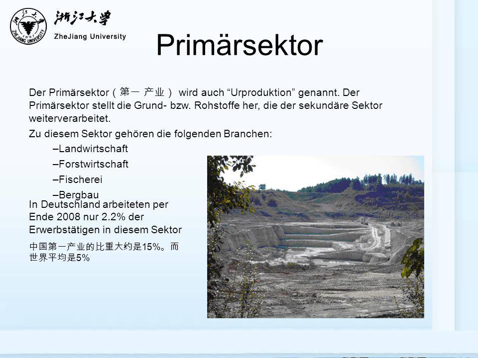 Primärsektor Der Primärsektor wird auch Urproduktion genannt. Der Primärsektor stellt die Grund- bzw. Rohstoffe her, die der sekundäre Sektor weiterve