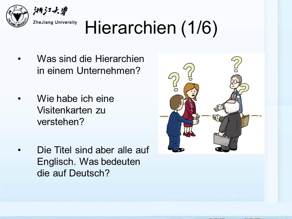 Hierarchien (1/6) Was sind die Hierarchien in einem Unternehmen? Wie habe ich eine Visitenkarten zu verstehen? Die Titel sind aber alle auf Englisch.