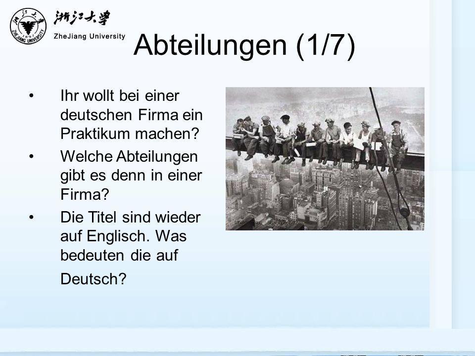 Abteilungen (1/7) Ihr wollt bei einer deutschen Firma ein Praktikum machen.
