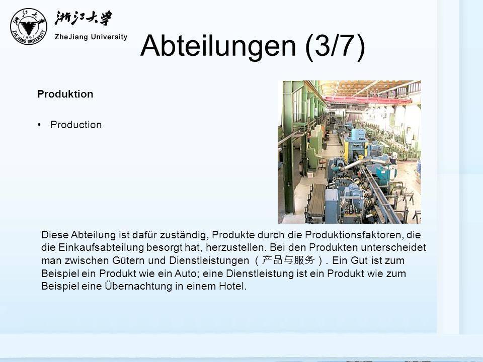 Abteilungen (3/7) Diese Abteilung ist dafür zuständig, Produkte durch die Produktionsfaktoren, die die Einkaufsabteilung besorgt hat, herzustellen.