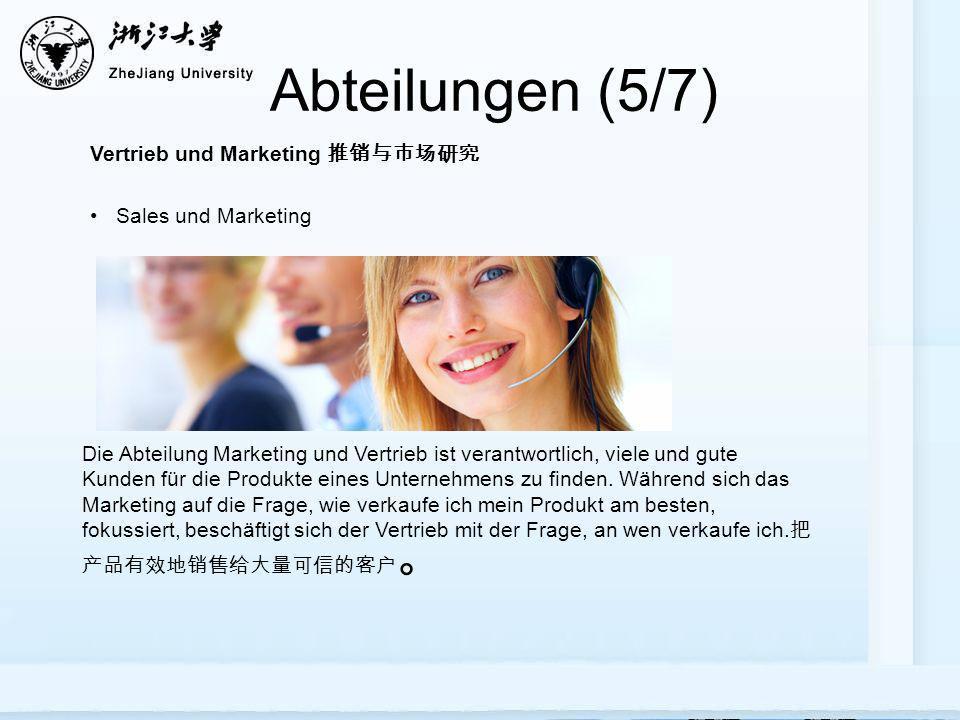 Abteilungen (5/7) Die Abteilung Marketing und Vertrieb ist verantwortlich, viele und gute Kunden für die Produkte eines Unternehmens zu finden.