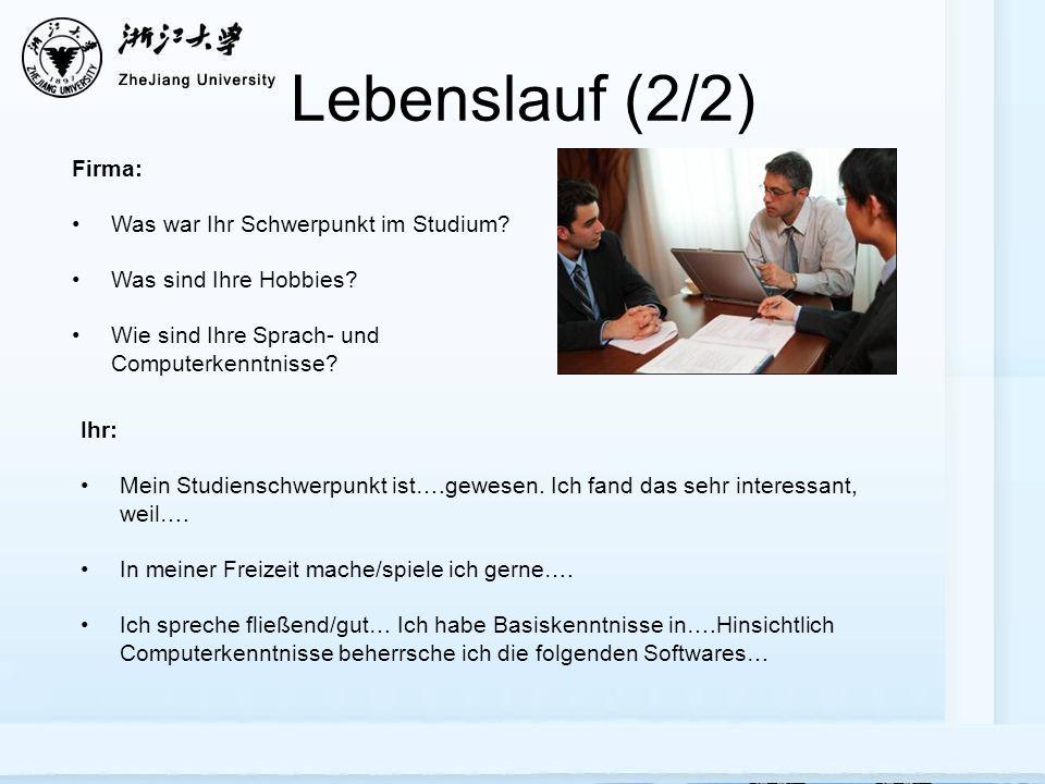 Lebenslauf (2/2) Firma: Was war Ihr Schwerpunkt im Studium? Was sind Ihre Hobbies? Wie sind Ihre Sprach- und Computerkenntnisse? Ihr: Mein Studienschw