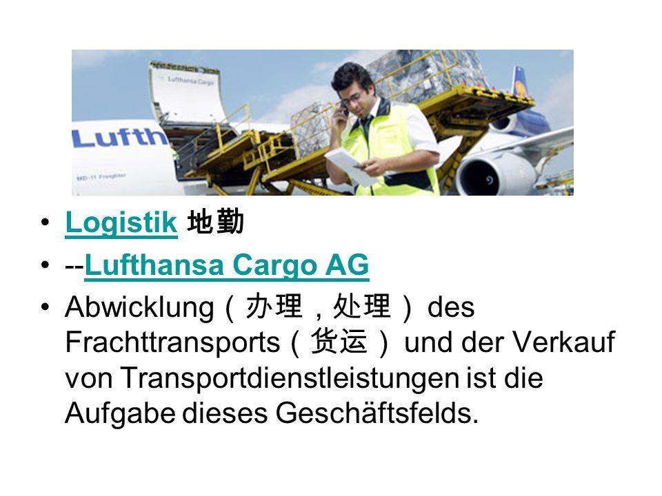 Logistik --Lufthansa Cargo AGLufthansa Cargo AG Abwicklung des Frachttransports und der Verkauf von Transportdienstleistungen ist die Aufgabe dieses G