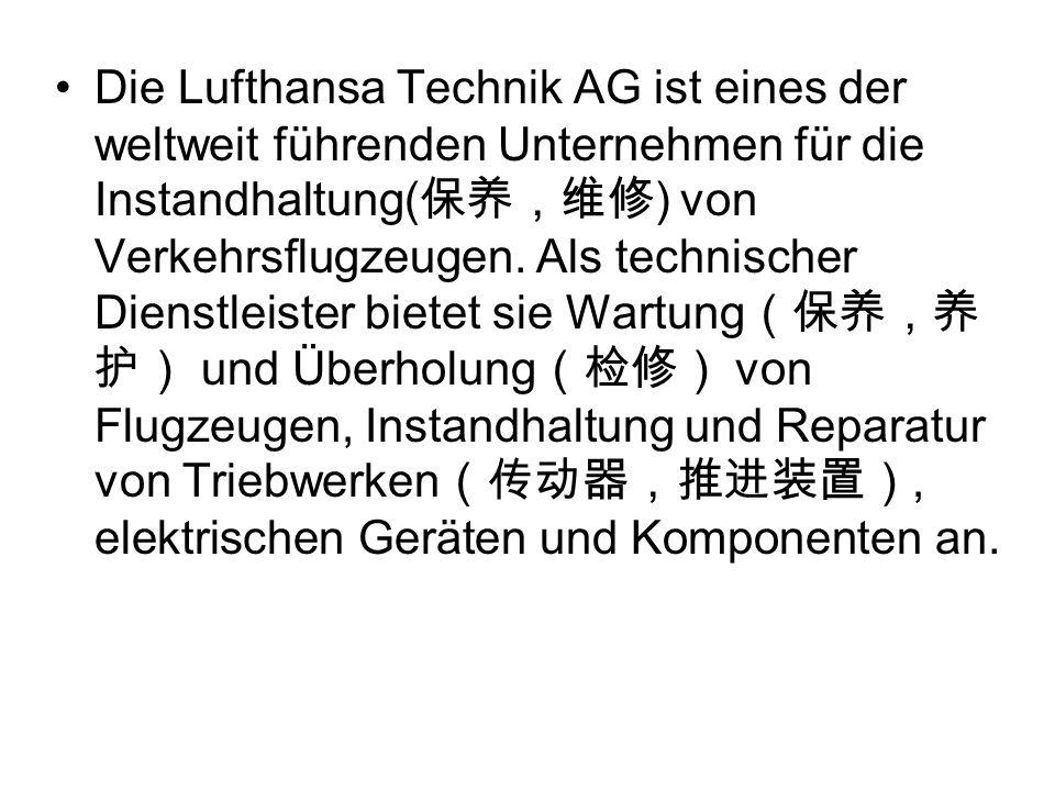 Die Lufthansa Technik AG ist eines der weltweit führenden Unternehmen für die Instandhaltung( ) von Verkehrsflugzeugen. Als technischer Dienstleister