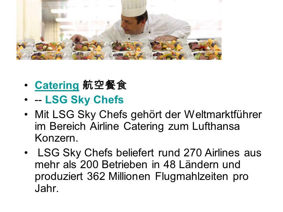 Catering -- LSG Sky Chefs Mit LSG Sky Chefs gehört der Weltmarktführer im Bereich Airline Catering zum Lufthansa Konzern. LSG Sky Chefs beliefert rund