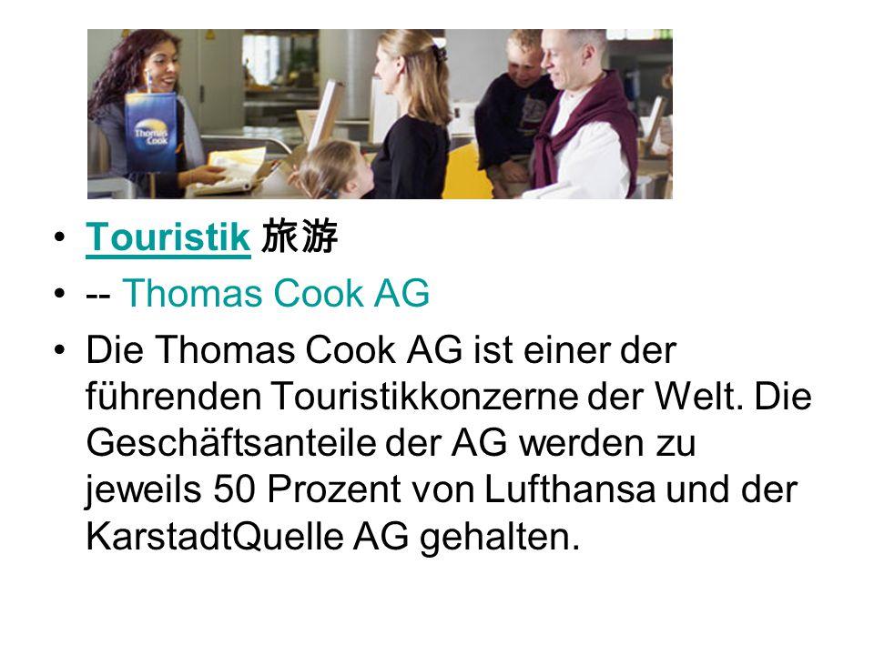 Touristik -- Thomas Cook AG Die Thomas Cook AG ist einer der führenden Touristikkonzerne der Welt. Die Geschäftsanteile der AG werden zu jeweils 50 Pr