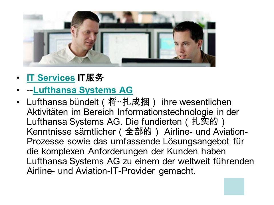 IT Services IT IT Services --Lufthansa Systems AGLufthansa Systems AG Lufthansa bündelt ·· ihre wesentlichen Aktivitäten im Bereich Informationstechno