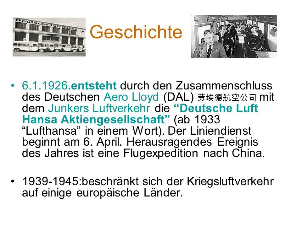 Geschichte 6.1.1926.entsteht durch den Zusammenschluss des Deutschen Aero Lloyd (DAL) mit dem Junkers Luftverkehr die Deutsche Luft Hansa Aktiengesell