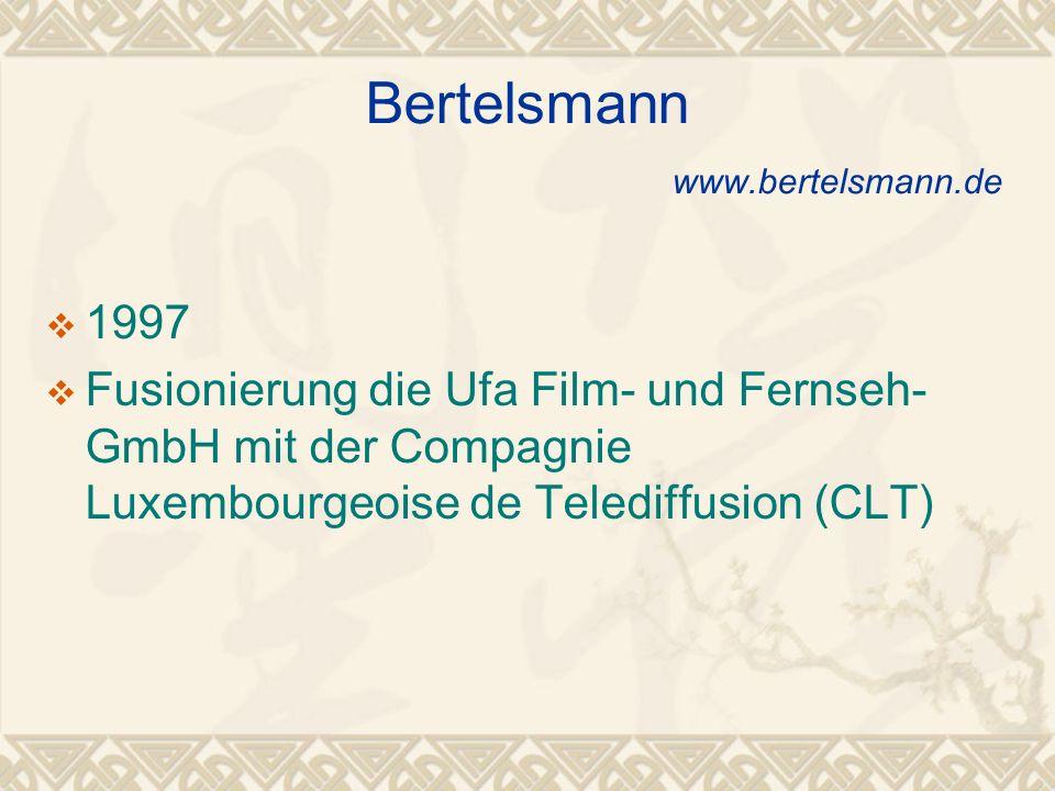 Bertelsmann www.bertelsmann.de 1997 Fusionierung die Ufa Film- und Fernseh- GmbH mit der Compagnie Luxembourgeoise de Telediffusion (CLT)