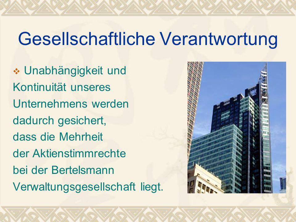 Gesellschaftliche Verantwortung Unabhängigkeit und Kontinuität unseres Unternehmens werden dadurch gesichert, dass die Mehrheit der Aktienstimmrechte bei der Bertelsmann Verwaltungsgesellschaft liegt.