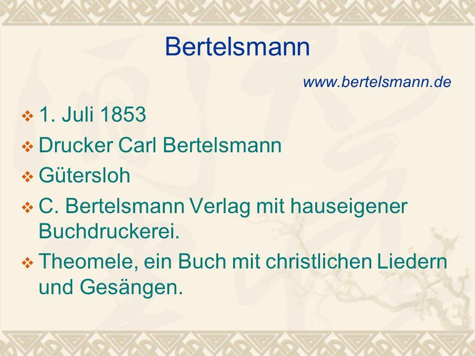 Bertelsmann www.bertelsmann.de 1. Juli 1853 Drucker Carl Bertelsmann Gütersloh C. Bertelsmann Verlag mit hauseigener Buchdruckerei. Theomele, ein Buch