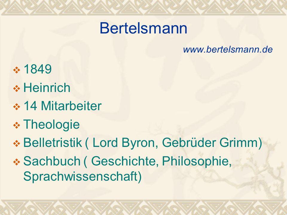 Bertelsmann www.bertelsmann.de 1849 Heinrich 14 Mitarbeiter Theologie Belletristik ( Lord Byron, Gebrüder Grimm) Sachbuch ( Geschichte, Philosophie, Sprachwissenschaft)