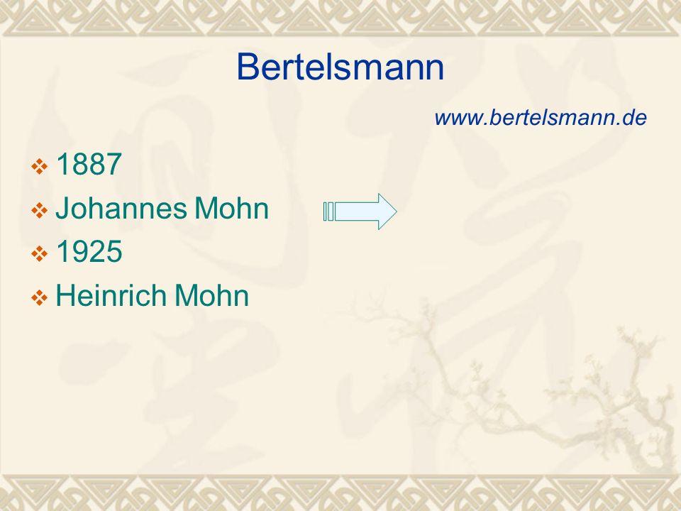 Bertelsmann www.bertelsmann.de 1887 Johannes Mohn 1925 Heinrich Mohn