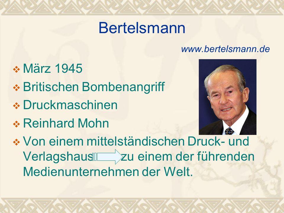 Bertelsmann www.bertelsmann.de März 1945 Britischen Bombenangriff Druckmaschinen Reinhard Mohn Von einem mittelständischen Druck- und Verlagshaus zu einem der führenden Medienunternehmen der Welt.
