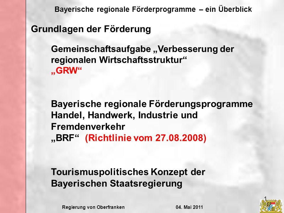 Regierung von Oberfranken04. Mai 2011 Bayerische regionale Förderprogramme – ein Überblick 1 Gemeinschaftsaufgabe Verbesserung der regionalen Wirtscha