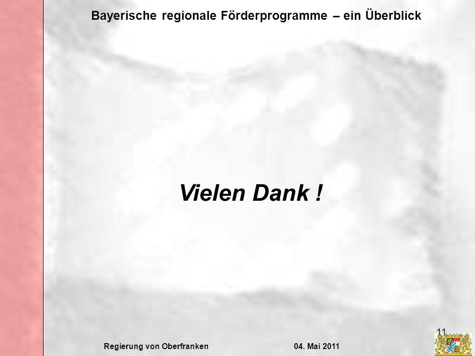 Regierung von Oberfranken04. Mai 2011 Bayerische regionale Förderprogramme – ein Überblick 11 Vielen Dank !