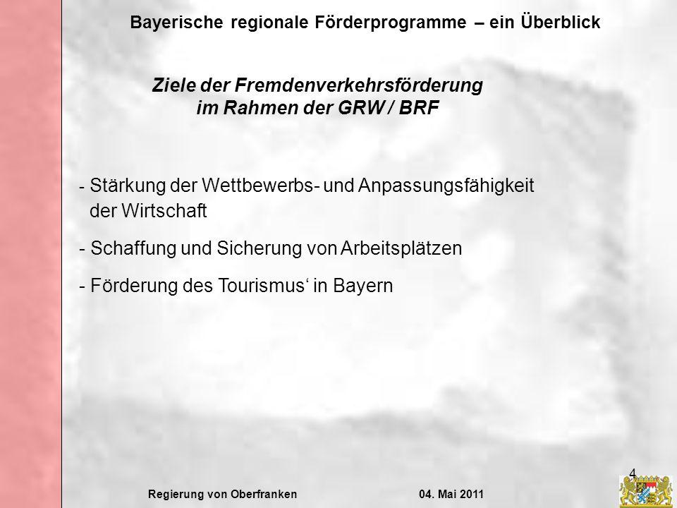 Regierung von Oberfranken04. Mai 2011 Bayerische regionale Förderprogramme – ein Überblick 4 Ziele der Fremdenverkehrsförderung im Rahmen der GRW / BR