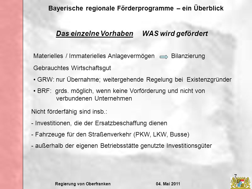Regierung von Oberfranken04. Mai 2011 Bayerische regionale Förderprogramme – ein Überblick 7 Das einzelne Vorhaben WAS wird gefördert Materielles / Im