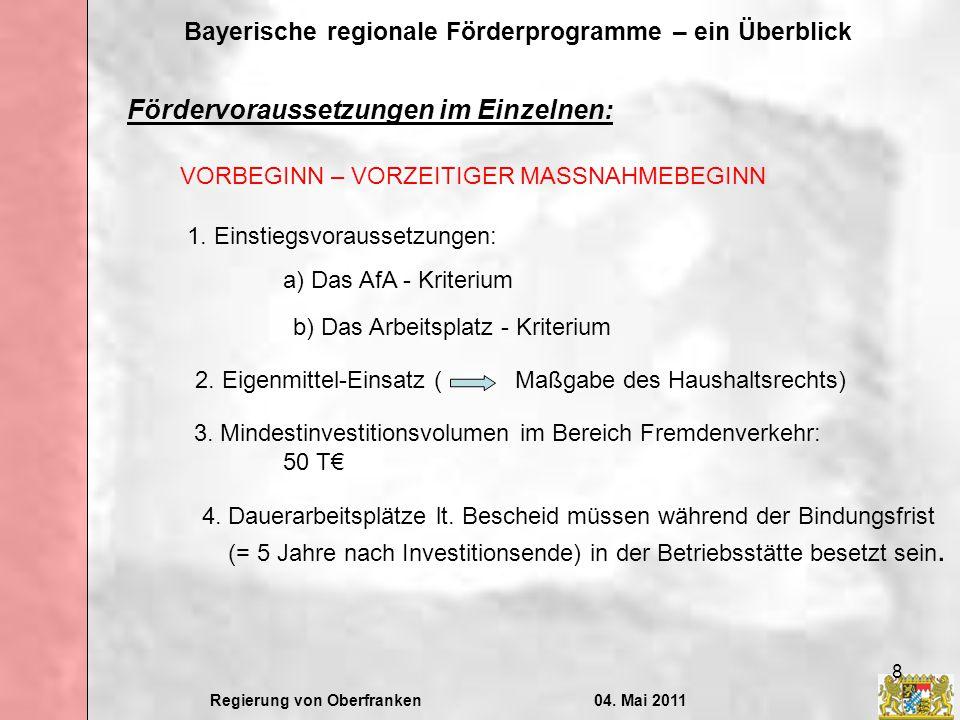 Regierung von Oberfranken04. Mai 2011 Bayerische regionale Förderprogramme – ein Überblick 8 Fördervoraussetzungen im Einzelnen: VORBEGINN – VORZEITIG