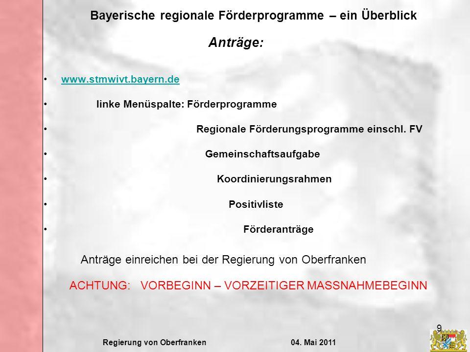 Regierung von Oberfranken04. Mai 2011 Bayerische regionale Förderprogramme – ein Überblick 9 Anträge: www.stmwivt.bayern.de linke Menüspalte: Förderpr